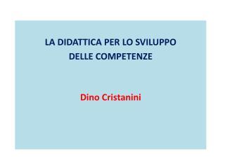 LA DIDATTICA PER LO SVILUPPO DELLE COMPETENZE Dino  Cristanini