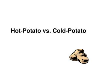 Hot-Potato vs. Cold-Potato