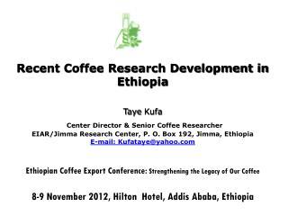 Recent Coffee Research  Development in Ethiopia    Taye Kufa
