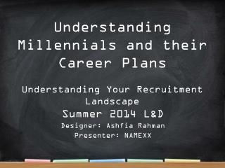 Understanding Millennials and their Career  Plans Understanding Your Recruitment Landscape
