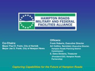 Co-Chairs: Mayor Paul D. Fraim, City of Norfolk Mayor Joe S. Frank, City of Newport News