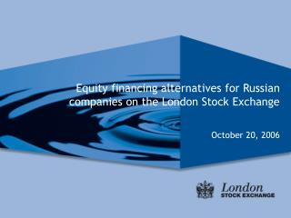 Equity financing alternatives for Russian companies on the London Stock Exchange October 20, 2006