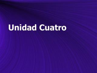 Unidad Cuatro