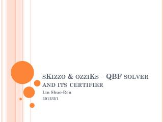 sKizzo  &  ozziKs  – QBF solver and its certifier
