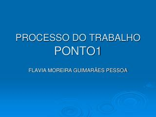 PROCESSO DO TRABALHO  PONTO1