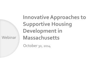 Innovative  Approaches to  Supportive  Housing Development  in Massachusetts