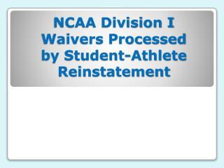 NCAA Division I Waivers Processed by Student-Athlete Reinstatement