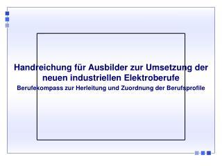 Handreichung f r Ausbilder zur Umsetzung der neuen industriellen Elektroberufe Berufekompass zur Herleitung und Zuordnun