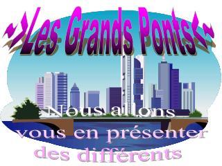~>Les Grands Ponts<~