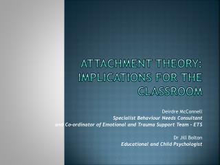 Attachment Theory: implications for the classroom
