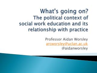 Professor Aidan Worsley arcworsley@uclan.ac.uk @ aidanworsley