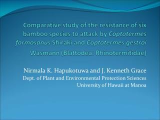 Nirmala K. Hapukotuwa and J. Kenneth Grace Dept. of Plant and Environmental Protection Sciences