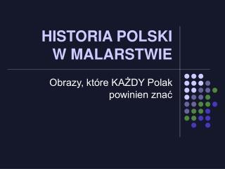 HISTORIA POLSKI W MALARSTWIE