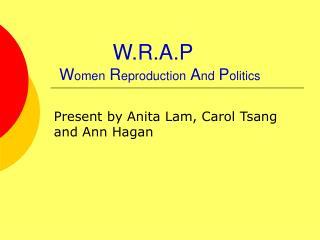 W.R.A.P W omen R eproduction A nd P olitics