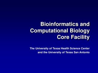 Bioinformatics and  Computational Biology  Core Facility