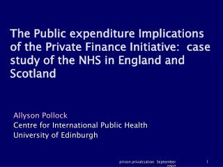 Allyson Pollock Centre for International Public Health University of Edinburgh