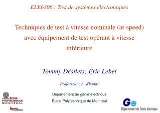Tommy Désilets ; Éric Lebel Professeur : A. Khouas Département de génie électrique