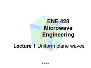 ENE 428 Microwave Engineering