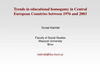 Trends in educational homogamy in Central European Countries between 1976 and 2003 Tomáš Katrňák