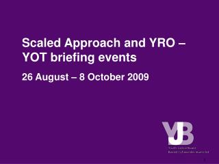 Scaled Approach and YRO � YOT briefing events