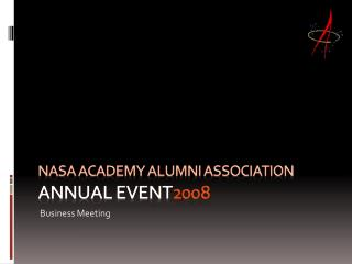 NASA Academy Alumni Association ANNUAL EVENT 2008