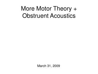 More Motor Theory + Obstruent Acoustics