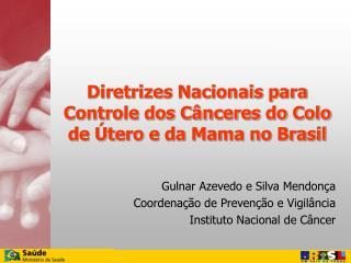 Diretrizes Nacionais para Controle dos C nceres do Colo  de  tero e da Mama no Brasil