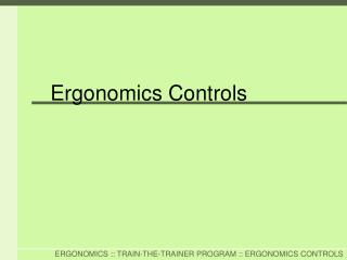PowerPoint Presentation - Ergonomics Controls