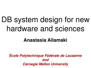 DB system design for new hardware and sciences