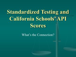 Standardized Testing and California Schools' API Scores