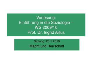 Vorlesung:  Einführung in die Soziologie –   WS 2009/10 Prof. Dr. Ingrid Artus