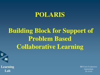 POLARIS  Building Block for Support of  Problem Based  Collaborative Learning