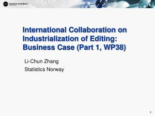 International Collaboration on Industrialization of Editing: Business Case (Part 1, WP38)
