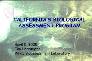 CALIFORNIA'S BIOLOGICAL ASSESSMENT PROGRAM