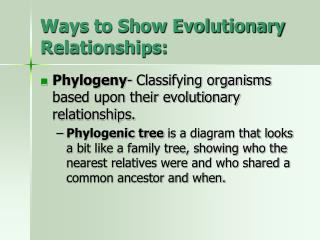 Ways to Show Evolutionary Relationships: