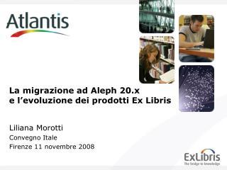 La migrazione ad Aleph 20.x e l�evoluzione dei prodotti Ex Libris