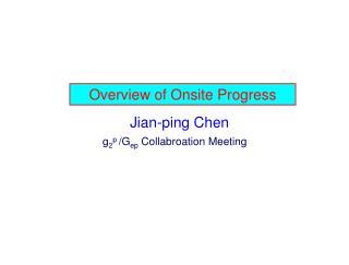 Overview of Onsite Progress