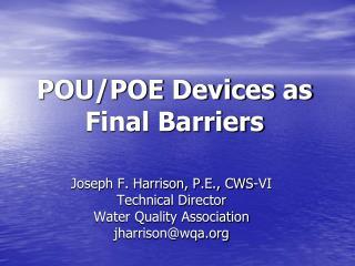 POU/POE Devices as Final Barriers