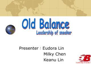 Presenter : Eudora Lin Milky Chen Keanu Lin