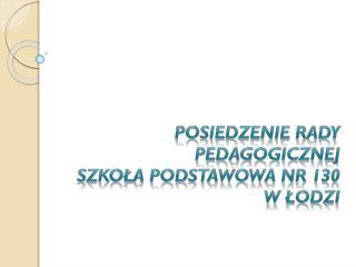 Posiedzenie Rady Pedagogicznej Szkoła Podstawowa nr 130  w Łodzi