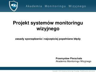 Projekt systemów monitoringu wizyjnego zasady sporządzania i najczęściej popełniane błędy