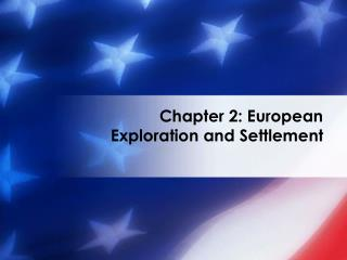 Chapter 2: European Exploration and Settlement