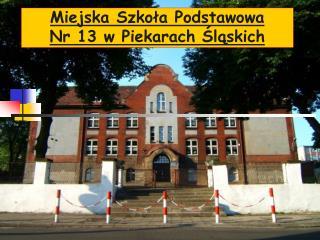 Miejska Szkoła Podstawowa  Nr 13 w Piekarach Śląskich