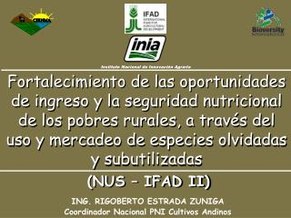 ING. RIGOBERTO ESTRADA ZUNIGA Coordinador Nacional PNI Cultivos Andinos