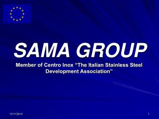"SAMA GROUP Member of Centro Inox ""The Italian Stainless Steel Development Association"""