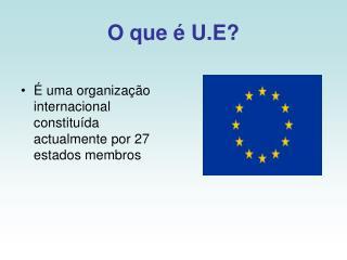 O que � U.E?