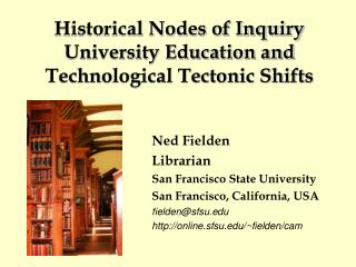 Historical Nodes of Inquiry  University Education and Technological Tectonic Shifts
