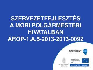 Szervezetfejlesztés  A  móri Polgármesteri  hivatalban ÁROP-1.A.5-2013-2013-0092