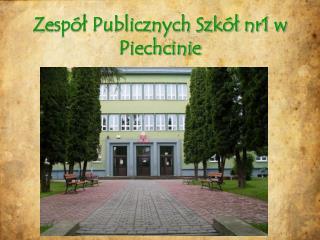 Zespół Publicznych Szkół nr1 w           Piechcinie