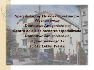 """Specjalistyczny Ośrodek Opiekuńczo-Wychowawczy  """"Domostwo Amigoniańskie"""""""
